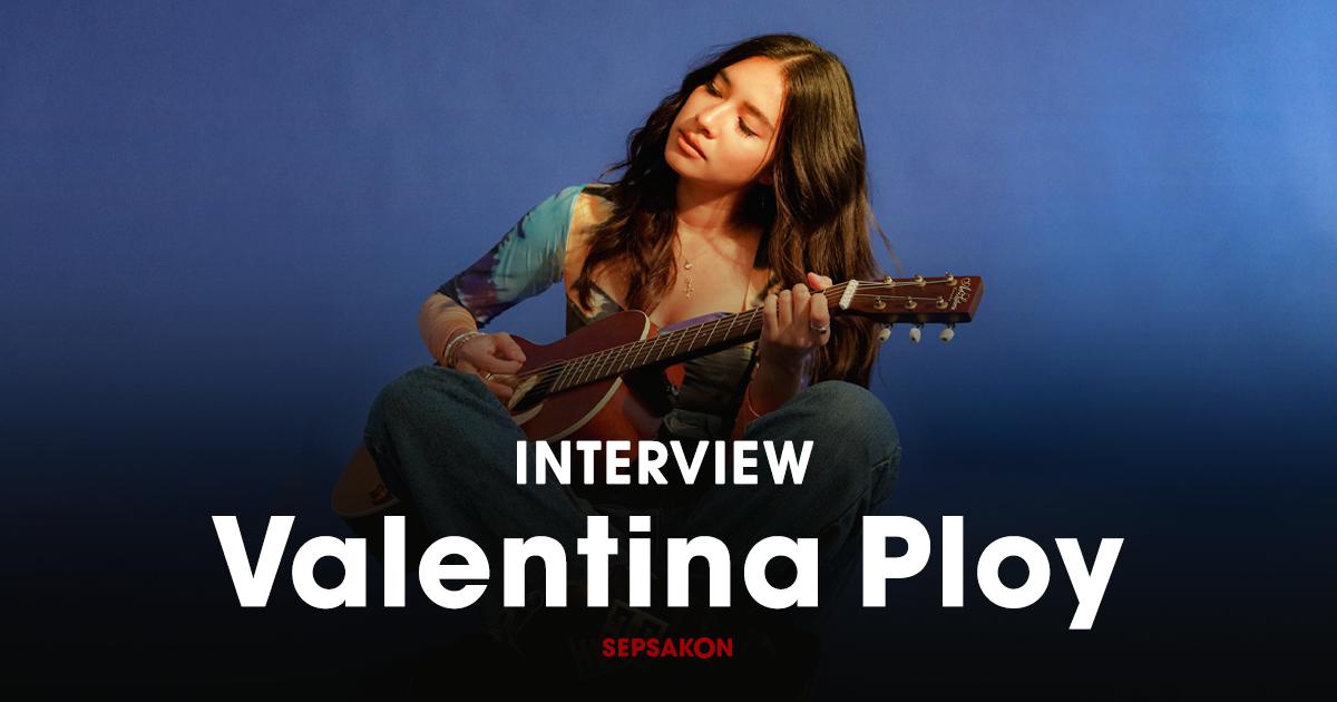 Valentina Ploy ศิลปินป๊อบ-โฟล์ก ผู้ขับเคลื่อนชีวิตด้วยทัศนคติและพลังดนตรี